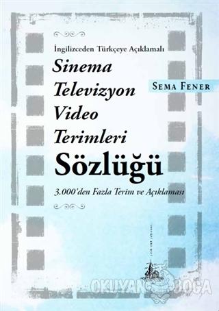Sinema Televizyon Video Terimleri Sözlüğü - Sema Fener - Yitik Ülke Ya