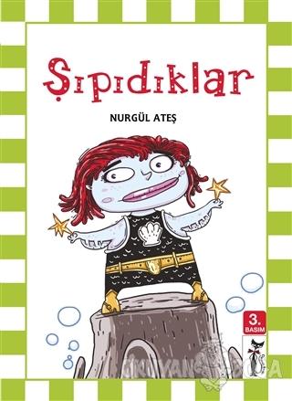 Şıpıdıklar - Nurgül Ateş - Çizmeli Kedi Yayınları