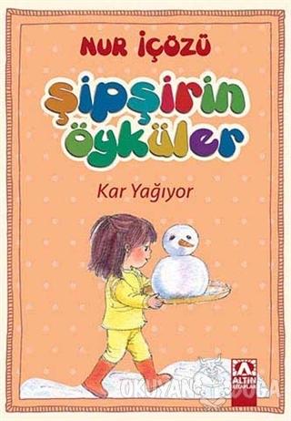 Şipşirin Öyküler : Kar Yağıyor - Nur İçözü - Altın Kitaplar