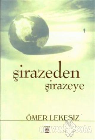 Şirazeden Şirazeye - Ömer Lekesiz - Timaş Yayınları
