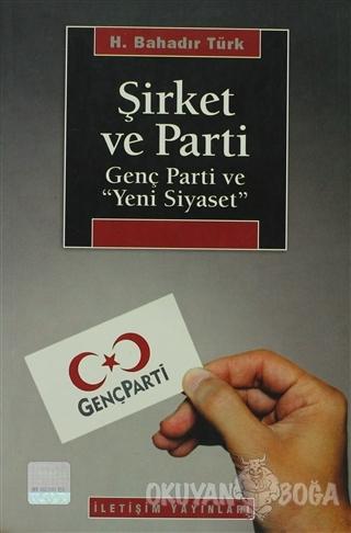 Şirket ve Parti - H. Bahadır Türk - İletişim Yayınevi