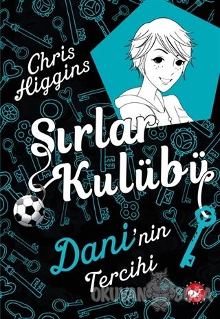 Sırlar Kulübü 3 - Dani'nin Tercihi - Chris Higgins - Beyaz Balina Yayı