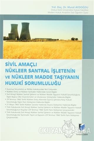 Sivil Amaçlı Nükleer Santral İşletenin ve Nükleer Madde Taşıyanın Huku