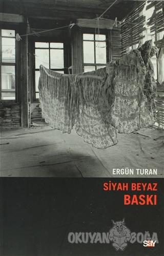 Siyah Beyaz Baskı - Ergün Turan - Say Yayınları