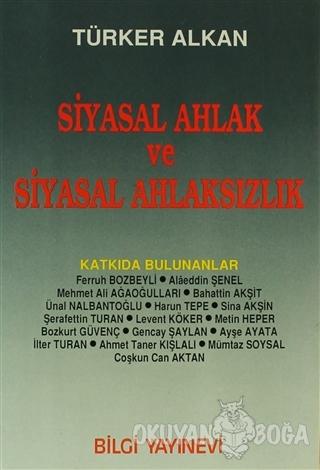 Siyasal Ahlak ve Siyasal Ahlaksızlık - Türker Alkan - Bilgi Yayınevi