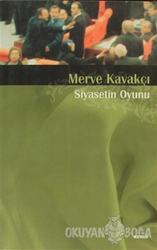 Siyasetin Oyunu - Merve Kavakçı - Beyan Yayınları
