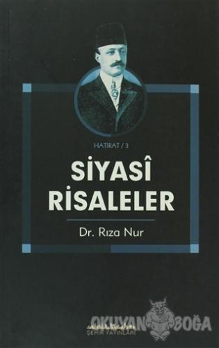 Siyasi Risaleler - Rıza Nur - Şehir Yayınları