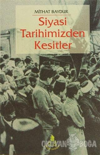 Siyasi Tarihimizden Kesitler - Mithat Baydur - İrfan Yayıncılık