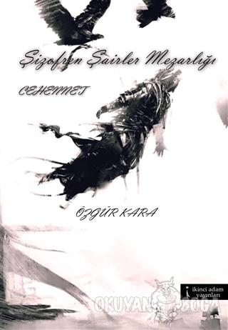 Şizofren Şairler Mezarlığı - Cehennet - Özgür Kara - İkinci Adam Yayın