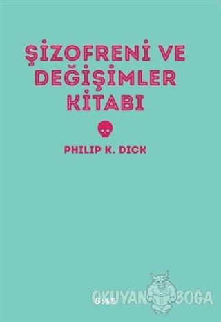 Şizofreni ve Değişimler Kitabı (Ciltli) - Philip K. Dick - Altıkırkbeş