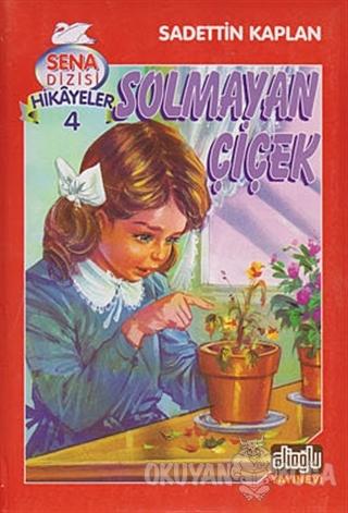 Solmayan Çiçek (Ciltli) - Sadettin Kaplan - Alioğlu Yayınları