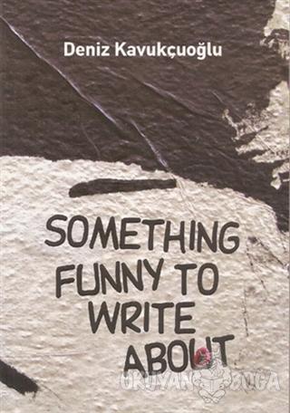 Something Funny to Write About - Deniz Kavukçuoğlu - Milet Yayınları