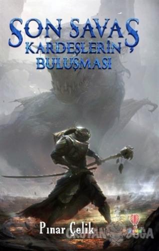 Son Savaş - Kardeşlerin Buluşması - Pınar Çelik - Dahi Çocuk Yayınları