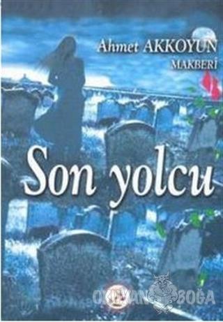 Son Yolcu - Ahmet Akkoyun - Bilge Karınca Yayınları