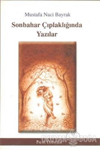 Sonbahar Çıplaklığında Yazılar - Mustafa Naci Bayrak - Palme Yayıncılı