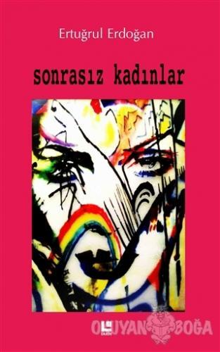 Sonrasız Kadınlar - Ertuğrul Erdoğan - Lakin Yayınları