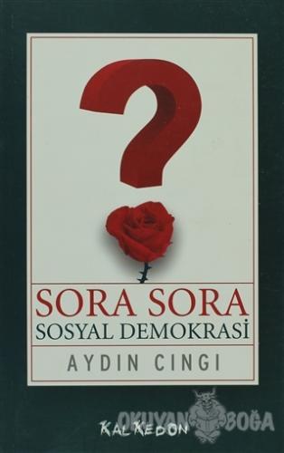 Sora Sora Sosyal Demokrasi - Aydın Cıngı - Kalkedon Yayıncılık