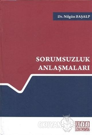 Sorumsuzluk Anlaşmaları (Ciltli) - Nilgün Başalp - On İki Levha Yayınl