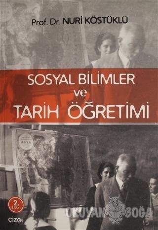 Sosyal Bilimler ve Tarih Öğretimi - Nuri Köstüklü - Çizgi Kitabevi Yay