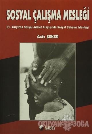 Sosyal Çalışma Mesleği - Aziz Şeker - SABEV Yayınları