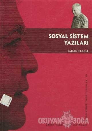 Sosyal Sistem Yazıları - İlhan Tekeli - Tarih Vakfı Yurt Yayınları