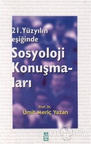Sosyoloji Konuşmaları 21. Yüzyılın Eşiğinde - Ümit Meriç Yazan - Timaş