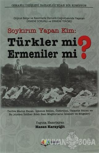 Soykırım Yapan Kim: Türkler mi Ermeniler mi? - Kolektif - Karma Kitapl