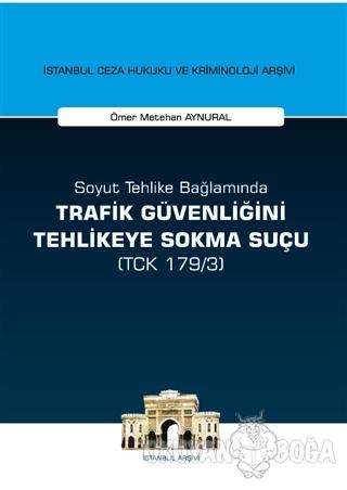 Soyut Tehlike Bağlamında Trafik Güvenliğini Tehlikeye Sokma Suçu ( TCK
