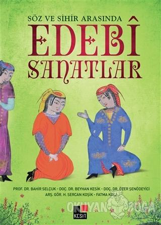 Söz ve Sihir Arasında Edebi Sanatlar - Bahir Selçuk - Kesit Yayınları