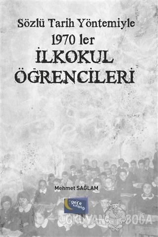 Sözlü Tarih Yöntemiyle 1970'ler - İlkokul Öğrencileri - Mehmet Sağlam