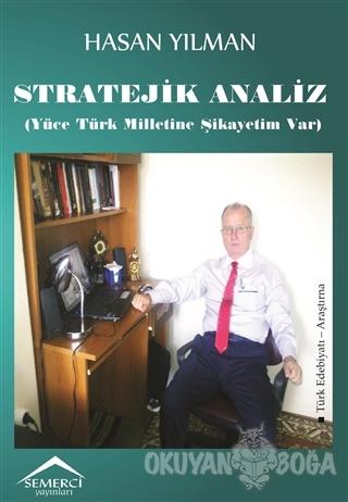Stratejik Analiz (Yüce Türk Milletine Şikayetim Var) - Hasan Yılman -