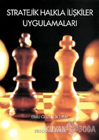 Stratejik Halkla İlişkiler Uygulamaları - Ebru Güzelcik Ural - Birsen