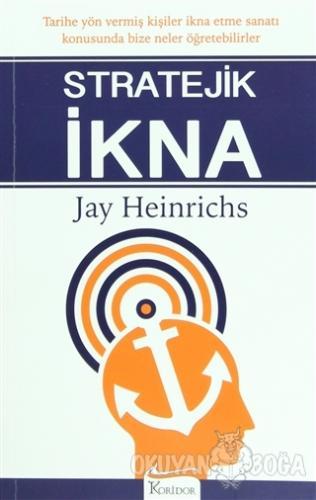 Stratejik İkna - Jay Heinrichs - Koridor Yayıncılık