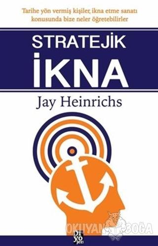 Stratejik İkna - Jay Heinrichs - Diyojen Yayıncılık
