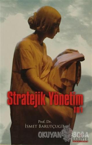 Stratejik Yönetim 101 - İsmet Barutçugil - Kariyer Yayınları