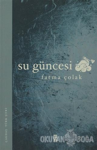 Su Güncesi - Fatma Çolak - Timaş Yayınları