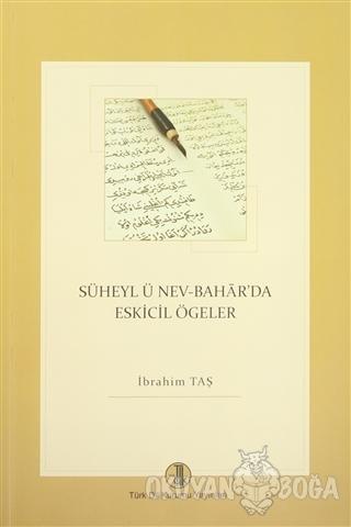 Süheyl ü Nev-Bahar'da Eskicil Ögeler - İbrahim Taş - Türk Dil Kurumu Y