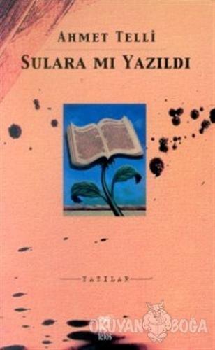 Sulara mı Yazıldı Yazılar - Ahmet Telli - Telos Yayıncılık