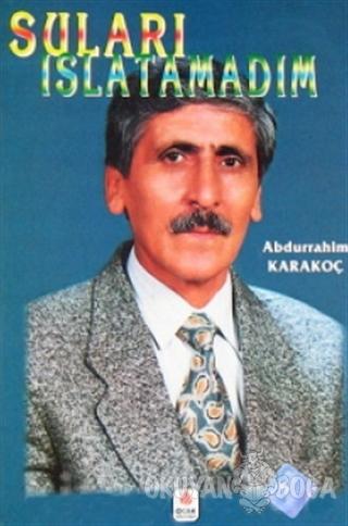 Suları Islatamadım - Abdurrahim Karakoç - Ocak Yayınları