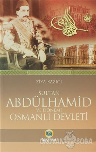 Sultan 2. Abdülhamid ve Dönemi Osmanlı Devleti - Ziya Kazıcı - Kayıhan