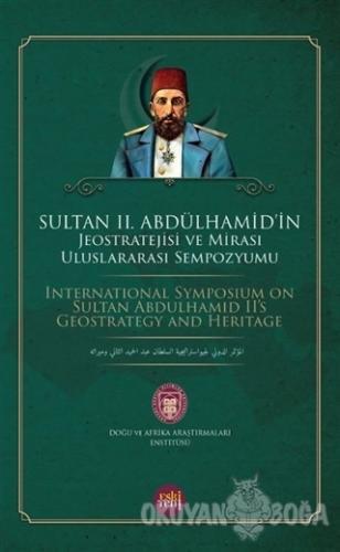 Sultan 2. Abdülhamid'in Jeostratejisi ve Mirası Uluslararası Sempozyumu