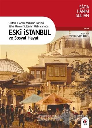Sultan 2. Abdülhamid'in Torunu Satıa Hanım Sultan'ın Hatıralarında Eski İstanbul ve Sosyal Hayat