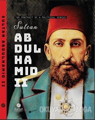 Sultan Abdulhamid 2 - The Portrait Of A Political Genius (Ciltli)