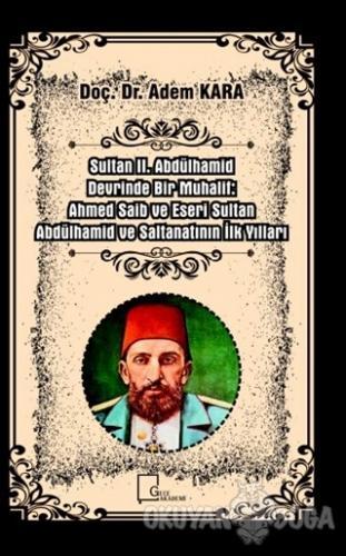 Sultan II. Abdülhamid Devrinde Bir Muhalif: Ahmed Saib ve Eseri Sultan Abdülhamid ve Saltanatının İlk Yılları