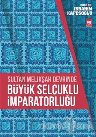 Sultan Melikşah Devrinde Büyük Selçuklu İmparatorluğu - İbrahim Kafeso