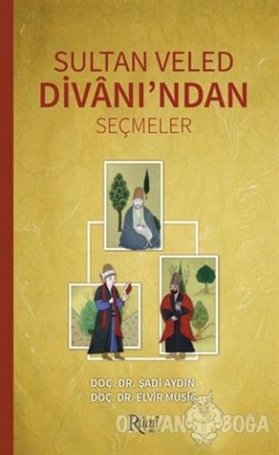 Sultan Veled Divanı'ndan Seçmeler - Şadi Aydın - Rumi Yayınları