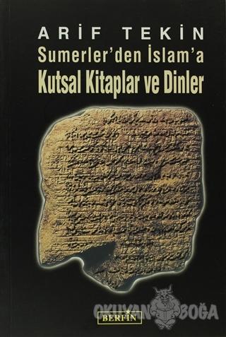 Sumerler'den İslam'a Kutsal Kitaplar ve Dinler - Arif Tekin - Berfin Y