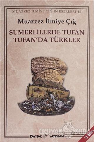 Sumerlilerde Tufan Tufan'da Türkler - Muazzez İlmiye Çığ - Kaynak Yayı