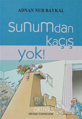 Sunumdan Kaçış Yok! - Adnan Nur Baykal - Sistem Yayıncılık