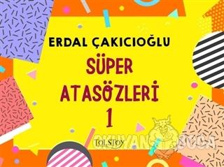 Süper Atasözleri 1 - Erdal Çakıcıoğlu - Tolstoy Yayıncılık